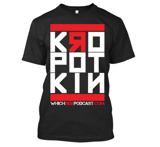 Which Side Podcast Special Edition Kropotkin Tshirt